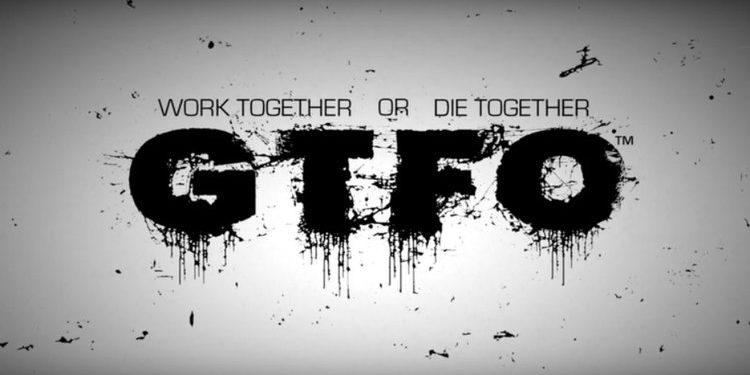 GTFO Work Together or Die Together
